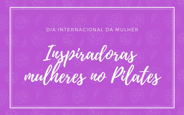 Mulheres no Pilates: Uma homenagem à essas Mulheres Inspiradoras